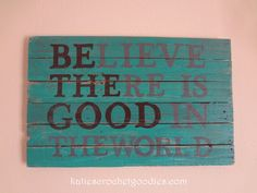 """Believe there is good in the world"" wood turquoise pallet diy sign"