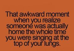 That awkward moment when you realize your NEIGHBOR was in your house while you were singing at the top of your lungs. Now Quotes, Teen Quotes, Funny Quotes, Funny Memes, 9gag Funny, Teenager Quotes, It's Funny, Memes Humor, You Just Realized
