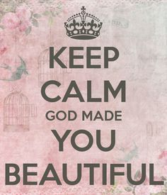 Keep Calm God made You Beautiful quotes girly quote girly quotes girl quotes