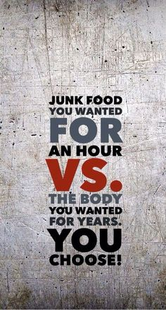 Junk food you wanted for an hour vs the body you wanted for years. You choose!
