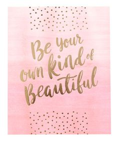 Love this 'Be Your Own Kind Of Beautiful' Art Print on #zulily! #zulilyfinds