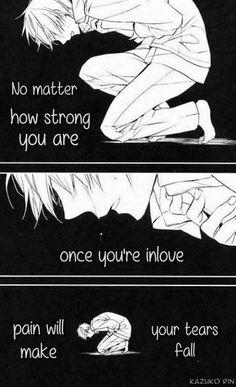 'Nem számít mennyire vagy erős, ha egyszer szerelmes vagy a könnyeid hullni fognak a fájdalomtól.'