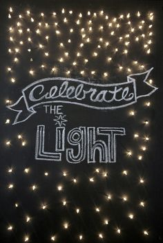 "Celebrate the Light Canvas: ""On the shortest, darkest days of the year, people of all faiths celebrate the light.""  And I realized that really is the reason why Christmas is the best of all holidays... we're celebrating His light.     What you'll need:  A canvas  Chalkboard paint and chalk  Something to poke holes with (a screwdriver, perhaps?)  A strand of Christmas lights  Duct tape"