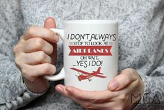 I Don't Always Stop to Look at Airplanes Mug - 11oz - 17oz - Airplane - AvGeek - Aviation - Gift for Pilot - Coffee Mug - Cessna - Mug by MGAPDX on Etsy https://www.etsy.com/listing/467375103/i-dont-always-stop-to-look-at-airplanes