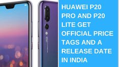 Daily Tech News - Huawei P20 Pro and P20 Lite get official price tags and a release date in India #mobile #devices #Huawei #P20 #Pro #Lite #get #official #price #tags #release #date #India