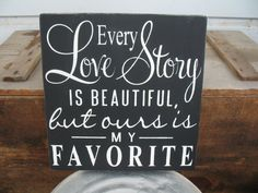Every Love Story is Beautiful But Ours is My Favorite   -- Wedding -- Painted Wooden Subway Art Sign on Etsy, $19.00