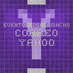 eventosrosacamacho - Correo Yahoo