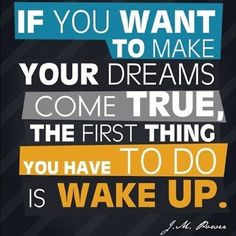 If you want to make your #dreams come true, the first thing you have to do is wake up. #entrepreneur