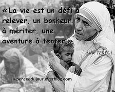 """""""La vie est un défi à relever, un bonheur à mériter, une aventure à tenter."""" Mère TERESA                                                                                                                                                                                 Plus"""