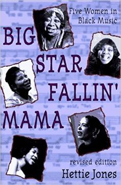 Big star fallin' mama : five women in Black music / Hettie Jones ; foreword by Nelson George