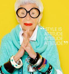 """""""Style is Attitude, Attitude, Attitude!"""" - Iris Apfel"""