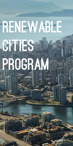 Renewable Cities Program - the move to 100% renewable cities . Featuring Vancouver!!! -- 80% Of Canadians live in an urban environment