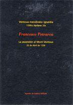 Francesco Petrarca. La ascensión al Mont Ventoux  La ascensión al Mont Ventoux, que acompaña a la exposición Francesco Petrarca y el paisaje Contemporáneo, se editó el 18 de mayo de 2002 con motivo del Día Internacional de los Museos y en conmemoración de la apertura de ARTIUM, Centro-Museo Vasco de Arte Contemporáneo el 26 de abril de ese mismo año.