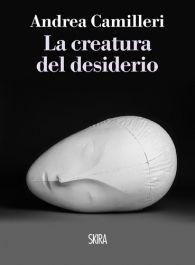 """""""La creatura del desiderio"""": il nuovo romanzo di Andrea Camilleri è disponibile su skira.net"""