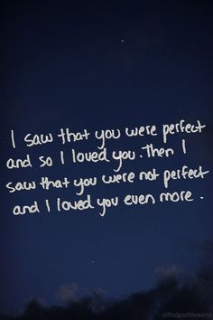 "Love quote idea - ""I saw that you were perfect and so I love you. Then I saw that you were not perfect and I loved you even more."" {Courtesy of Woman Getting Married}"