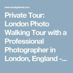 Private Tour: London Photo Walking Tour with a Professional Photographer in London, England - Lonely Planet
