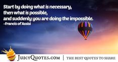 """""""Start by doing what is necessary, then what is possible, and suddenly you are doing the impossible."""" – Francis of Assisi Career Quotes, Advice Quotes, Jokes Quotes, Career Advice, Daily Quotes, Best Quotes, Never Too Late Quotes, Imagination Quotes, Francis Of Assisi"""