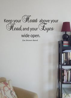 Items similar to Keep Your Heart Above Your Head and Your Eyes Wide Open Zac Brown Band Song Lyrics Quote Vinyl Wall Art Decal on Etsy Open Quotes, Quotes To Live By, Inspirational Quotes, Zac Brown Band Songs, Song Lyric Quotes, Song Lyrics, Sing To Me, Vinyl Wall Art, Your Heart