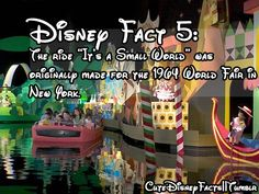 "Disney Fact 5:  The ride ""It's a Small World"" was originally made for the 1964 World Fair in New York."