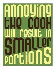 Annoying the cook will result in smaller portions. #quotes #funny