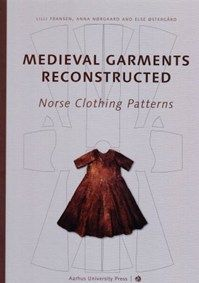 Medieval Garments Reconstructed: Norse Clothing Patterns    By Lilli Fransen, Anna Nørgård and Else Østergård    Aarhus University Press, 2012  ISBN: 978-87-7934-298-9