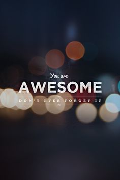 You are awesome. Don't forget it. #inspiration #motivation #quote