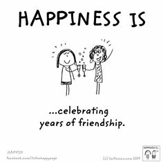 Happiness is celebrating years of friendship.Like old rimes Vickie