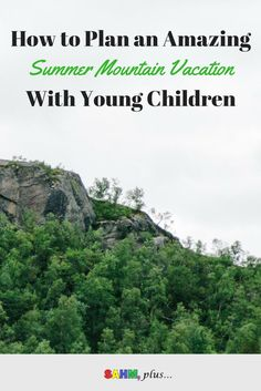 Traveling with small children for family vacations can be stressful. You have to consider comfortable sleeping arrangements, entertainment, and activities to make children of all ages happy. How to plan an amazing summer mountain vacation with young children. via www.sahmplus.com
