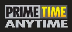 Prime Time Anytime ™  - On Demand access to your favorite shows!