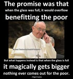 """Catholicism demands that we pour out all that we are, all that we've got, and all that we've been given. Also, is poverty merely material, or can it also be spiritual? Pope Francis has also spoken of Judas's chastisement of the woman who anointed Jesus's feet with costly ointment. which """"could be sold and the money given to the poor."""" Sound familiar? Pope Francis reminded us that Judas does not know how to love."""