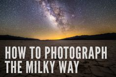 How to Photograph the Milky Way and process it in Adobe Lightroom
