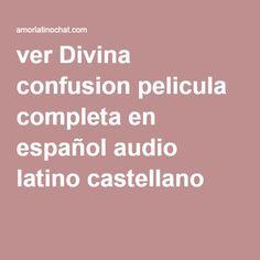 ver Divina confusion pelicula completa en español audio latino castellano