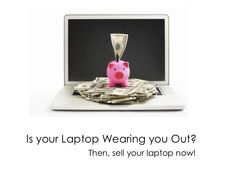 is-your-laptop-wearing-you-out-then-sell-your-laptop-now by Megan Cunningham via Slideshare