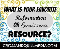 What is YOUR favorite Reformation and Renaissance Resource? See our HUGE list from www.crossandquillmedia.com.   Christian Homeschool Resources with Netflix, Amazon, You Tube, Roku, and MORE!