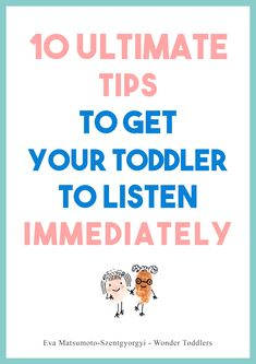 I share my 10 Ultimate tips with you to help you with getting your toddler to listen. The tips are very simple and easy, but you need to be consistent and patient. Free Download!  #toddlers #parenting #parenthood #motherhood #fatherhood #toddleractivity #toddlerdevelopment #toddler #10tips #tips #children #kids #earlyyears