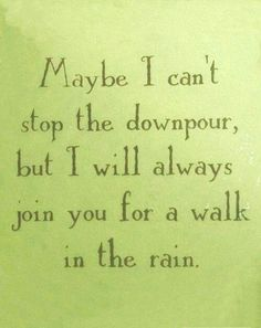 Maybe I can't stop the downpour, but in the words of Rhinanna, you can stand under my umbrella Good Quotes, Quotes To Live By, Inspirational Quotes, Always Here For You Quotes, Im Here For You, Thinking Of You Quotes, Awesome Quotes, Famous Quotes, Motivational