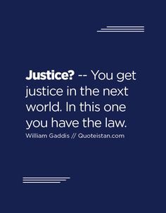 -- You get justice in the next world. In this one you have the law. Law Quotes, World Quotes, Wisdom Quotes, Justice Quotes, Law And Justice, Law Of Attraction Quotes, Interesting Quotes, Scripture Quotes, Be Yourself Quotes