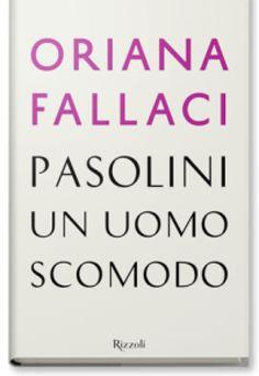 """""""Pasolini, un uomo scomodo"""" di Oriana Fallaci"""