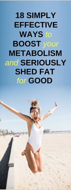 18 Seriously Effective Ways to Boost Your Metabolism and Shed Fat for Good!