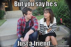 But you say he's just a friend...