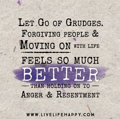 Let go of grudges. F