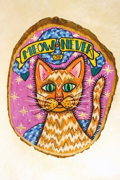 meow or never : orange cat painting on wood slice