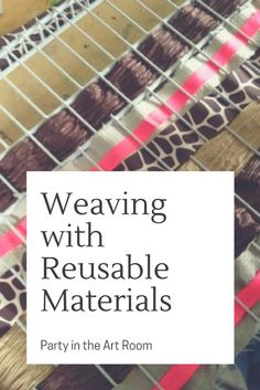 Weaving with kids is so much fun! You can weave with all sorts of reusable materials. Find out how here! | Party in the Art Room  #artlessons #artforkids #artprojectsforkids #teaching #lessonplans