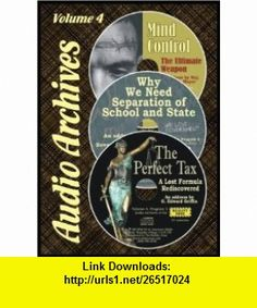 The Perfect Tax / Mind Control, The Ultimate Weapon / Why We Need Separation of School and State (Audio Archives 4) G. Edward Griffin, Maj. William Mayer, Beverly K. Eakman ,   ,  , ASIN: B005K6UYZU , tutorials , pdf , ebook , torrent , downloads , rapidshare , filesonic , hotfile , megaupload , fileserve