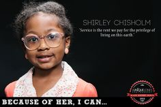 """service is the rent we pay for the privilege of living on this earth.""- Shirley Chisholm"