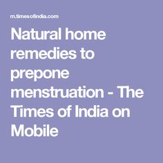 Natural home remedies to prepone menstruation - The Times of India on Mobile