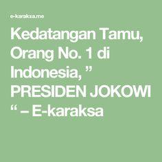 "Kedatangan Tamu, Orang No. 1 di Indonesia, "" PRESIDEN JOKOWI "" – E-karaksa"