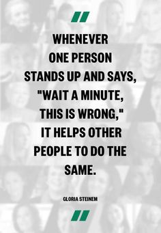 I don't know who Gloria Steinem is or what she stands for. BUT I do like this quote. Sometimes it only takes one person to stand up and say THIS IS WRONG to change the world. Great Quotes, Quotes To Live By, Me Quotes, Inspirational Quotes, Speak Up Quotes, Mommy Quotes, Clever Quotes, Motivational Sayings, Change Quotes