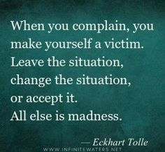 This is something that I REALLY REALLY need to remember always. I tend to complain A LOT and I know it's tiring for those around me. I never see myself as a victim but then I've never thought about things in this way before. This IS right. <3