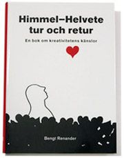 Himmel-Helvete tur och retur. En bok om kreativitetens känslor. Kurslitteratur i kreativitetsmanagement